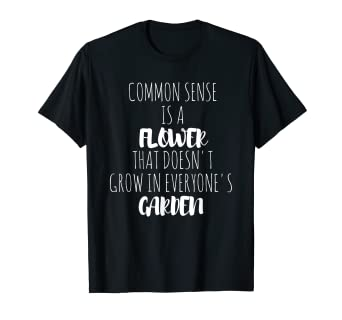 f351b90d Amazon.com: Common Sense Is A Flower T-Shirt: Clothing