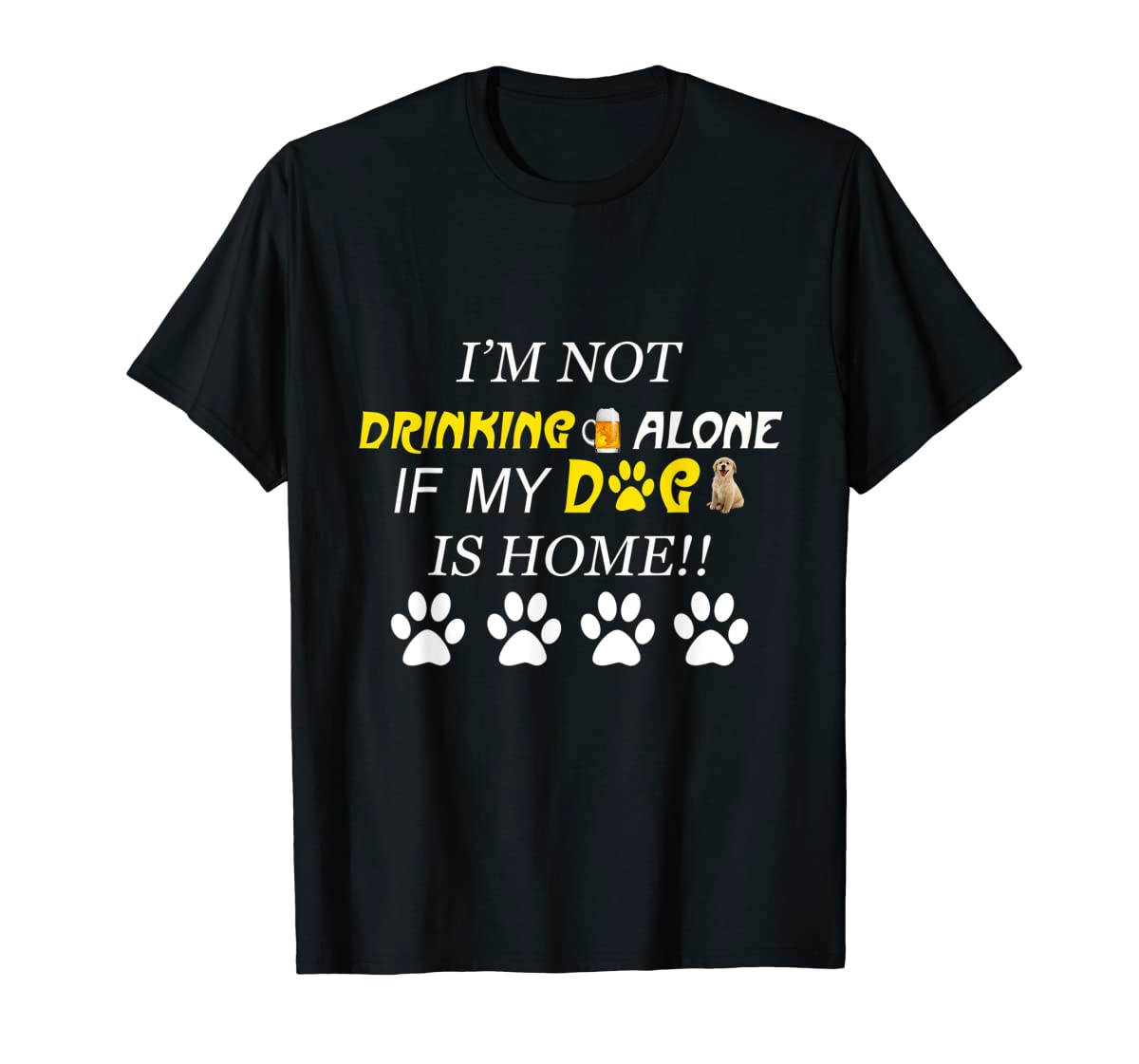 I'm Not Drinking Alone If My Dog Is Home Shirt Family Lover-Men's T-Shirt-Black