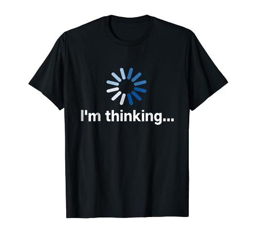 b37095b8df Amazon.com: I'm Thinking t-shirt: Clothing