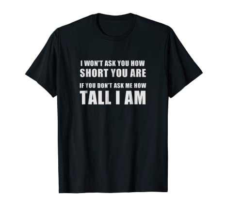 Amazoncom Funny Quote Tall Big Man Woman Person Gift Tee Shirt