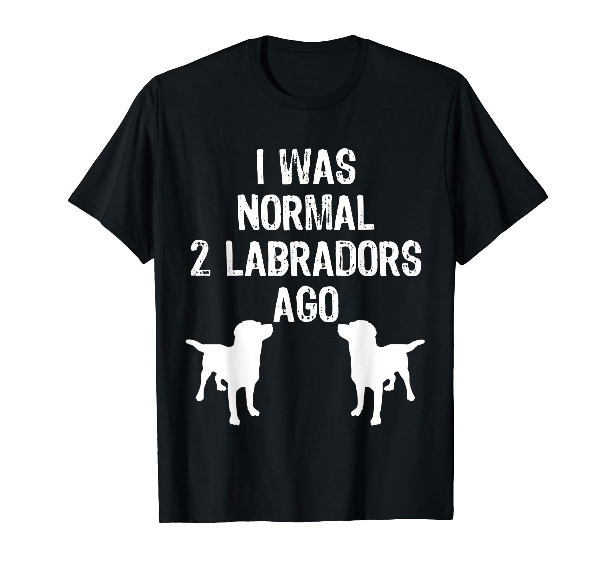 I Was Normal 2 Labradors Ago - Funny Retriever T Shirt-Men's T-Shirt-Black
