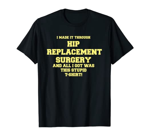 a3e63f3731 Image Unavailable. Image not available for. Color: Get Well Hip Replacement  Surgery - Recovery Gift Gag T-Shirt