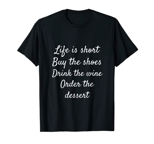 4b2564480a188 Amazon.com: Life is short Buy the shoes Drink the wine Order the ...
