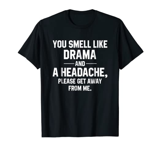 1e8dde44a Image Unavailable. Image not available for. Color: You Smell Like Drama And  A Headache Please Get Away From Me