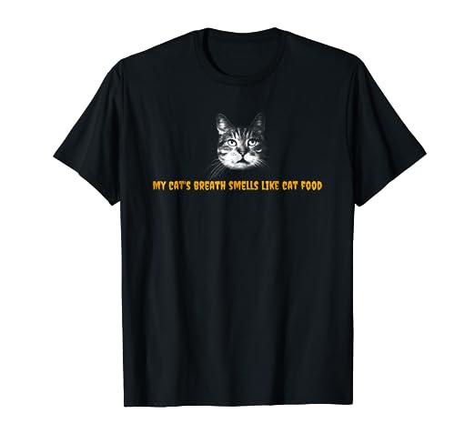 Amazoncom My Cats Breath Smells Like Cat Food Tshirt Clothing
