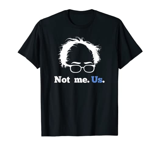 8dfe228667 Image Unavailable. Image not available for. Color: Bernie Sanders Not Me. Us.  2020 Campaign Slogan T-Shirt