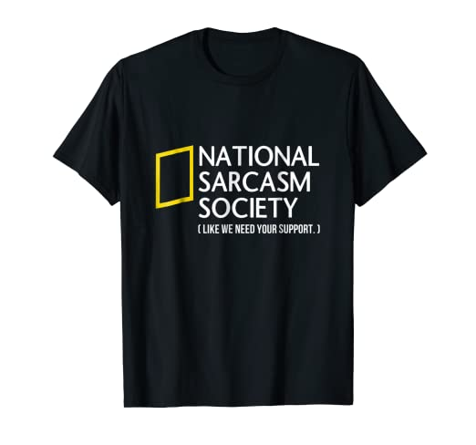 b706266e9e08 Image Unavailable. Image not available for. Color: National Sarcasm Society  like we need your support T-shirt