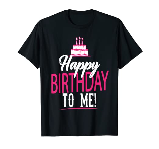 Image Unavailable Not Available For Color Happy Birthday To Me T Shirt