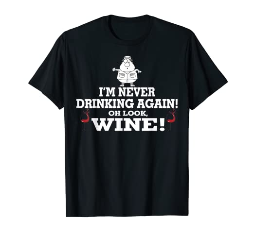 ae3f0282e Image Unavailable. Image not available for. Color: I Am Never Drinking Again  ! OH LOOK, WINE ! Funny T Shirt