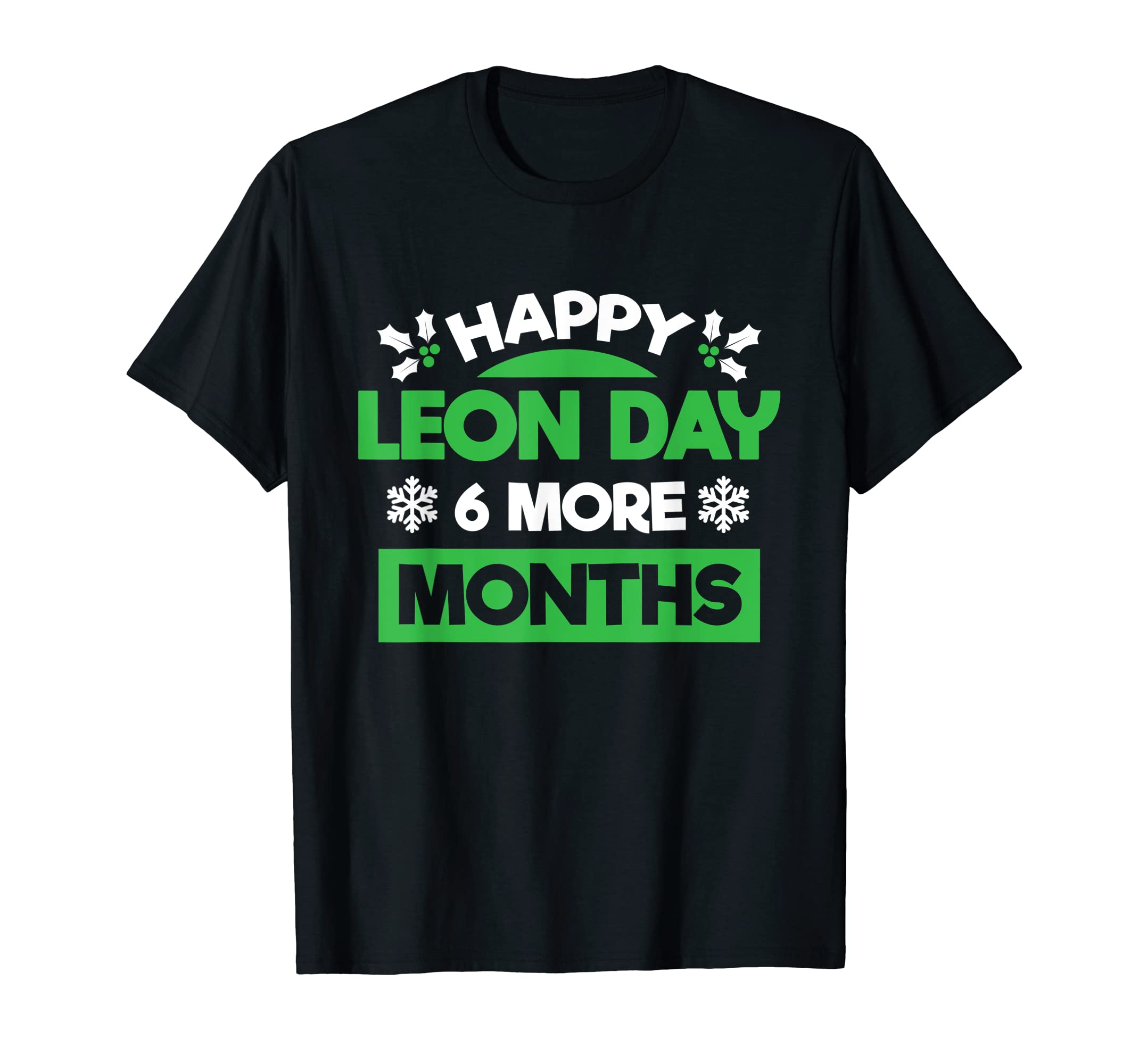 Happy Leon Day T Shirt 6 More Months To Christmas-Men's T-Shirt-Black