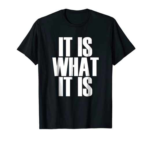 a3261bd1 Image Unavailable. Image not available for. Color: It Is What It Is -  Popular Quote T-Shirt