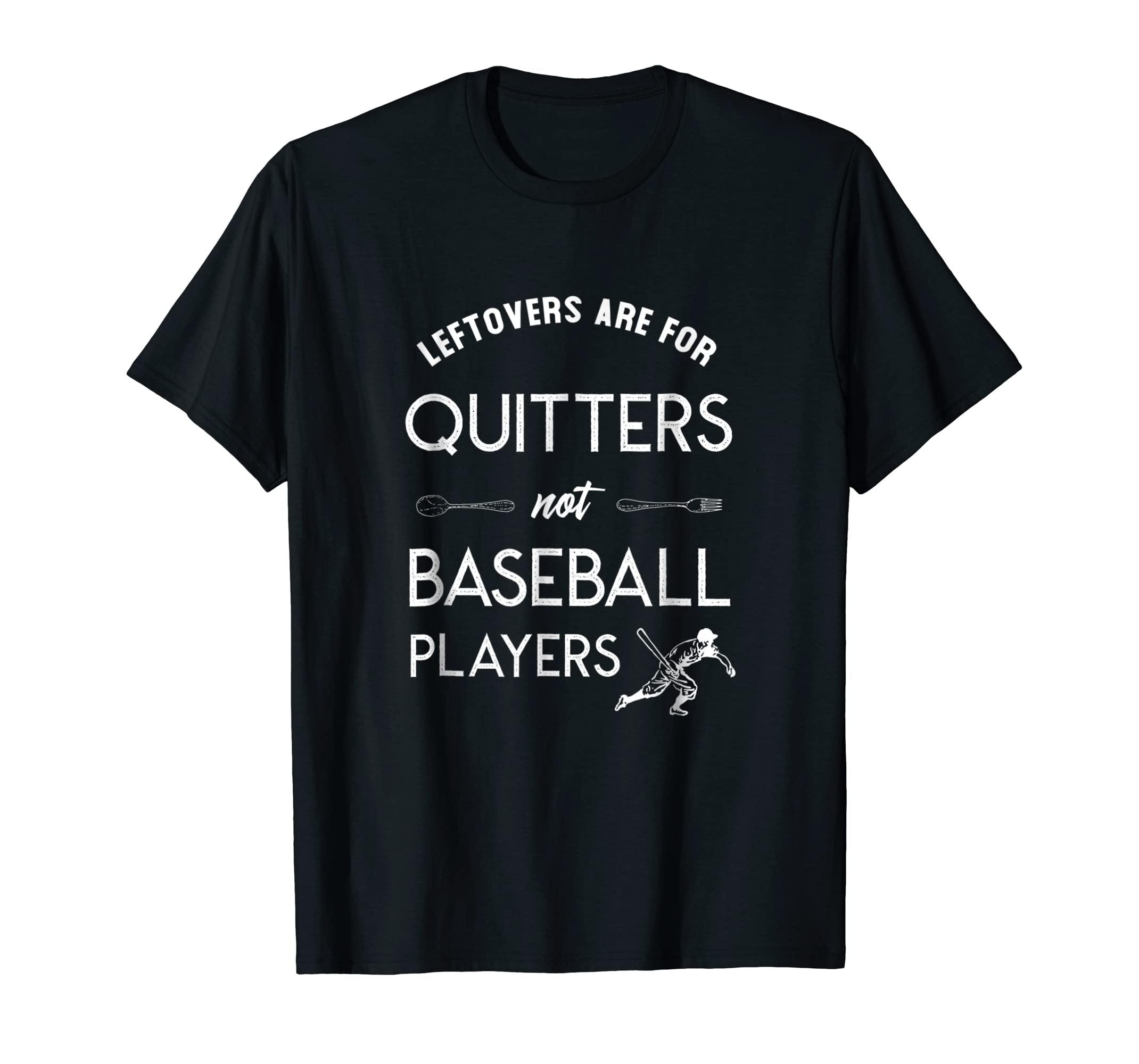 e2456bc60 Amazon.com: Leftovers are for Quitters not Baseball Players TShirt: Clothing