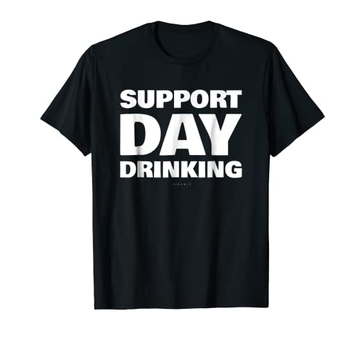 2bdd0e68 Image Unavailable. Image not available for. Color: Support Day Drinking T- Shirts ...