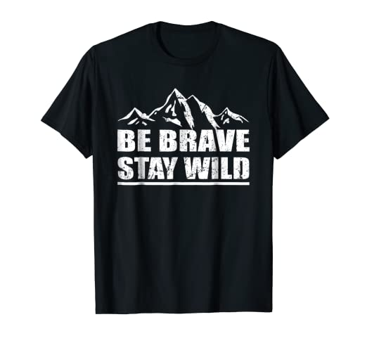 5c64eda8c43 Amazon.com  Be Brave Stay Wild Tshirt Great Outdoors Adventure Shirt ...