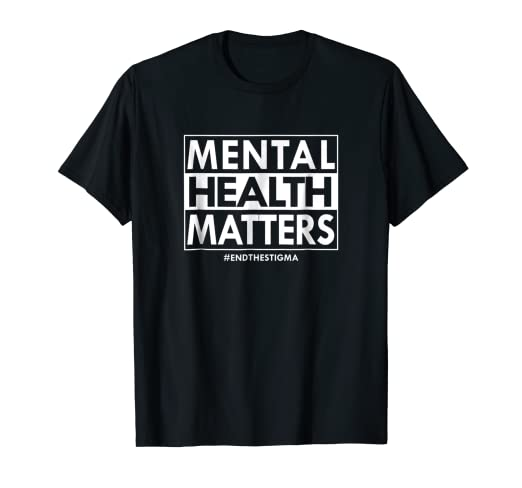 Amazon Com Mental Health Matters End The Stigma Awareness T Shirt