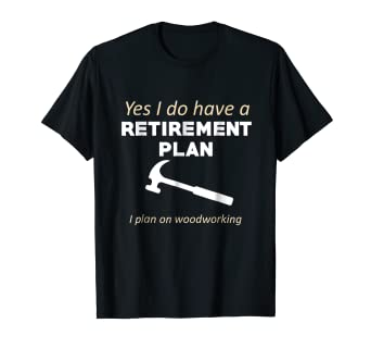 2cb19cff Image Unavailable. Image not available for. Color: Retirement Plan  Woodworking Funny Woodworker T-Shirt