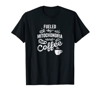 f60ddf327 Amazon.com: Fueled By Mitochondria And Coffee Shirt for Biologist ...