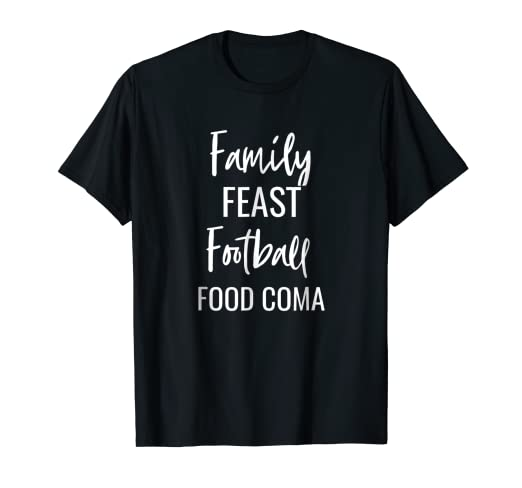 Amazon Com Family Feast Football Food Coma Funny Thanksgiving