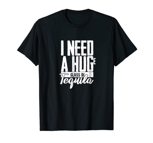b8876d44f Image Unavailable. Image not available for. Color: I Need a Huge Glass of  Tequila T-shirt ...
