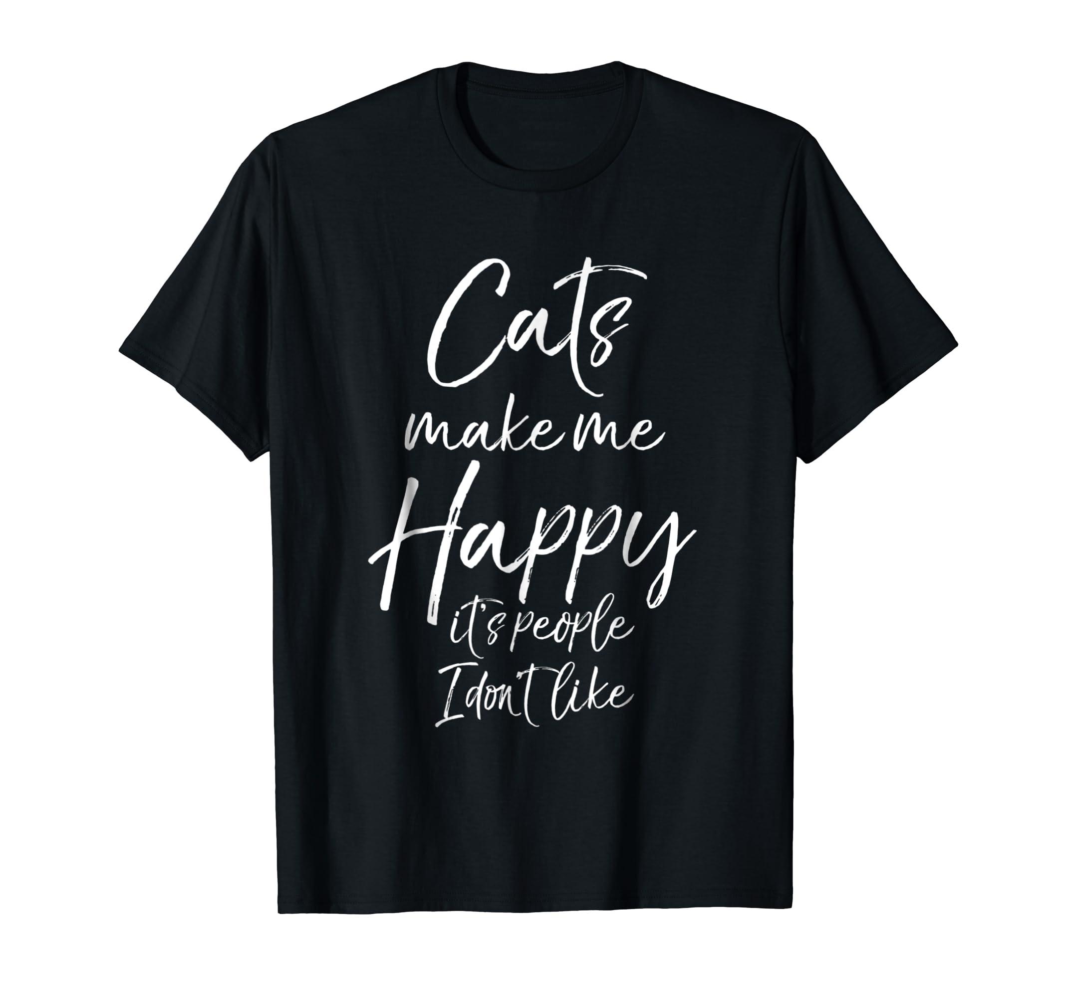 d549cf1c1e Amazon.com: Cats Make Me Happy it's People I Don't Like Shirt Cute Tee:  Clothing