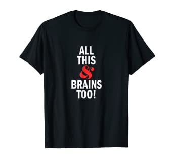 8f2d45a7 Image Unavailable. Image not available for. Color: 'All This And Brains Too!'  - Funny Feminist T-Shirt
