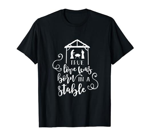 Amazon com: Bible Verses T-shirt - True Love Was Born in a