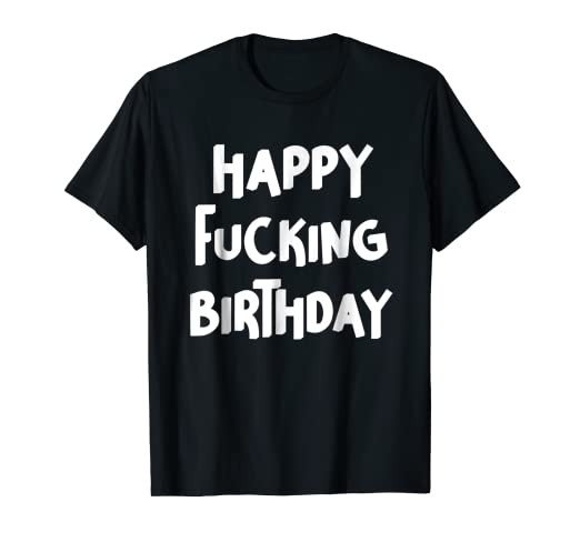 Amazon Happy Fucking Birthday Shirt Funny Adult Humor Sarcasm