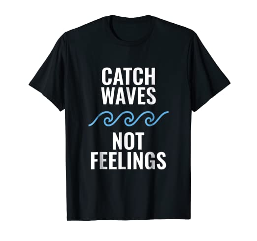 f0801675bfc Image Unavailable. Image not available for. Color: Catch Waves Not Feelings  T Shirt