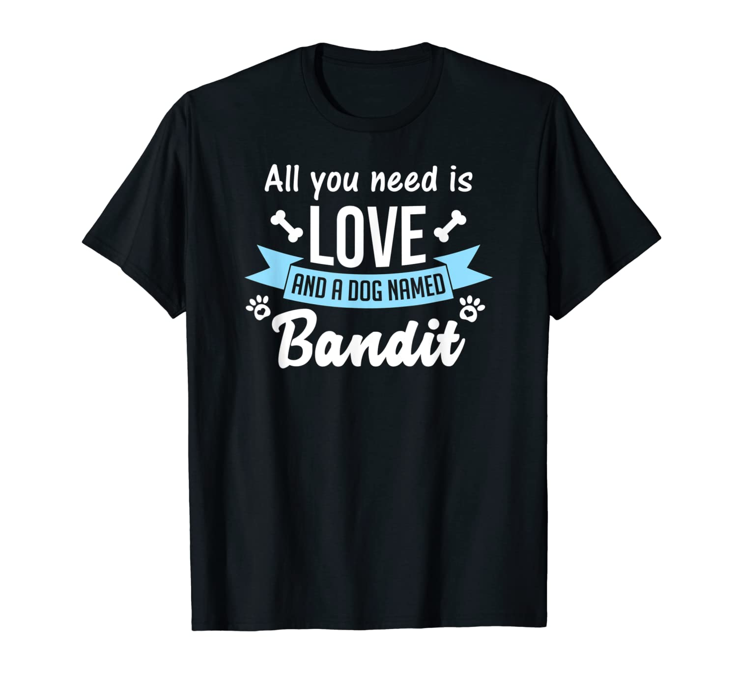 All You Need Is Love And A Dog Named Bandit Owner T Shirt