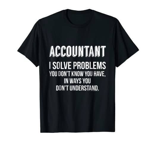3dc07600 Amazon.com: Solves Problems Funny Accountant T-Shirt: Clothing