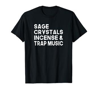 2e29490e5 Amazon.com: Sage, Crystals, Incense, and Trap Music T-shirt: Clothing