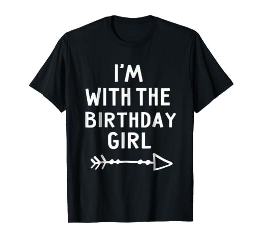75759b659 Amazon.com: I'm With The Birthday Girl T-Shirt Gift Happy Birthday ...