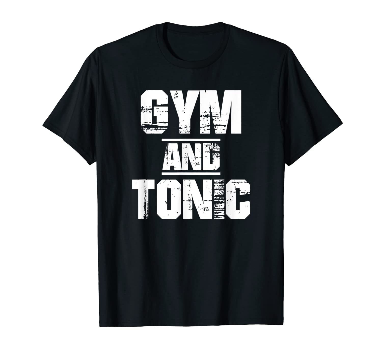 a6b7edf76 Amazon.com: Gym And Tonic T-Shirt Athletic Graphic Drinking Workout Tees:  Clothing