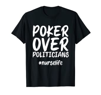 87a4ee0b8 Image Unavailable. Image not available for. Color: Poker Over Politicians # NurseLife Sarcastic Meme Quote T-Shirt