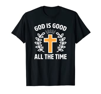 c0c4efc27b Image Unavailable. Image not available for. Color: God Is Good All The Time  Religious Gift T Shirt