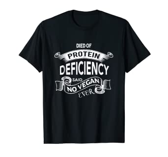 03d13d47 Image Unavailable. Image not available for. Color: Vegan Saying Shirts -  Died of Protein Deficiency T Shirt