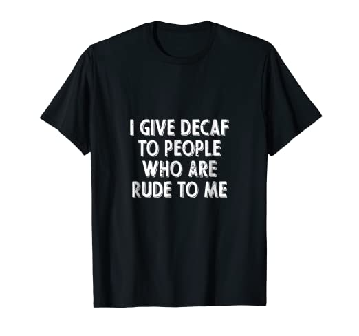 0b5a41d00 Image Unavailable. Image not available for. Color: Funny I Give Decaf Shirt  Waiter Waitress ...