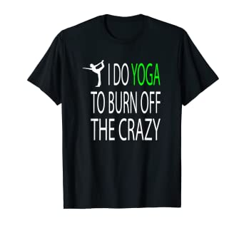 a83b2cf7 Amazon.com: I Do Yoga To Burn Off The Crazy Funny Ladies T-Shirt ...