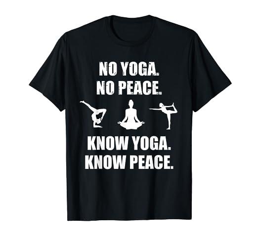 Amazon.com: No Yoga No Peace. Know Yoga Know Peace - Yoga T ...
