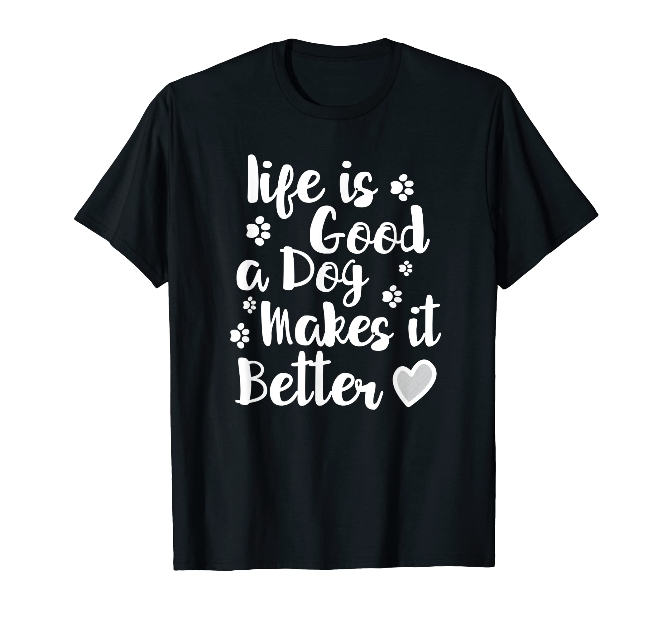 Life Is Good A Dog Makes It Better For Dog Lovers Tshirt T-Shirt-Men's T-Shirt-Black