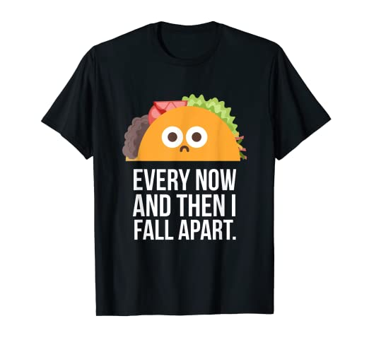 8d163fc94 Image Unavailable. Image not available for. Color: TACO TUESDAY Every now & then  I fall apart funny taco shirt