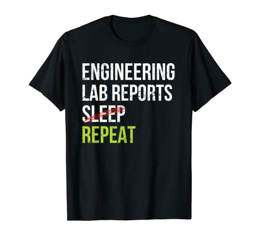 Amazon com: Engineering Lab Reports Sleep Repeat T-shirt