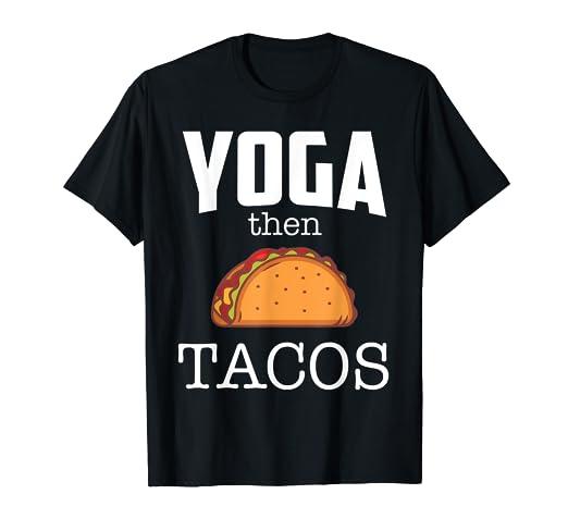 Amazon.com: Yoga Then Tacos shirt for The Taco Loving Yoga ...