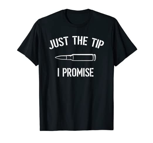 10e01826 Amazon.com: Just The Tip I Promise Funny Tee shirt for Gun owner ...