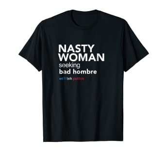 66ec95858 Image Unavailable. Image not available for. Color: Funny Nasty Woman  Seeking Bad Hombre T-Shirt
