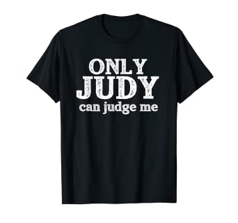 5cea7cef0 Image Unavailable. Image not available for. Color: Only Judy Can Judge Me T-Shirt  Funny Trendy Shirt