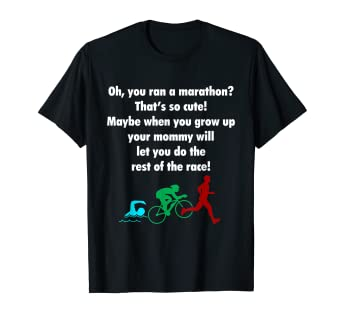 51fbfdfdc Amazon.com: Oh, You Ran a Marathon? That's Cute! Triathlon T-Shirt: Clothing