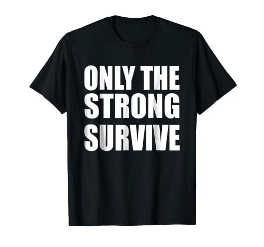99d543bbb Image unavailable image not available for color only the strong survive  shirt png 522x488 Only the