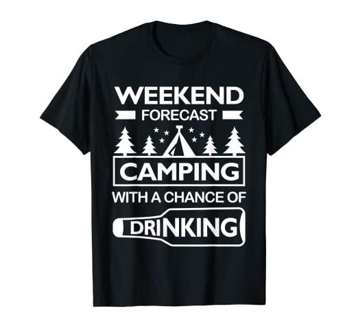 9e773b149 Amazon.com: Weekend forecast camping with a chance of drinking Shirt ...