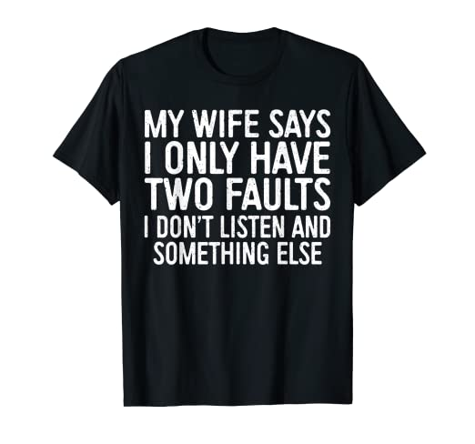 5393bbfe65a Amazon.com  Mens My Wife Says I Only Have Two Faults T-Shirt  Clothing